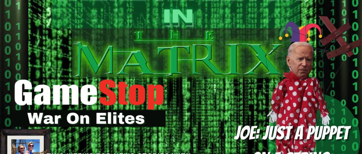 The Matrix is Glitching: GameStop War on Elites; Biden the Puppet, Hope on the Horizon; 1/29/2021