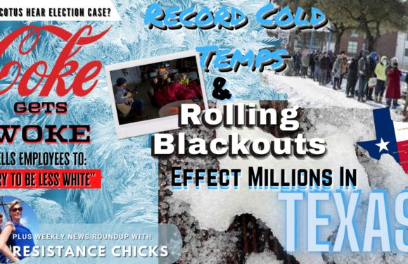 Coke Gets WOKE; Will SCOTUS Hear Election Case & Texas Rolling Blackouts 2/19/2021