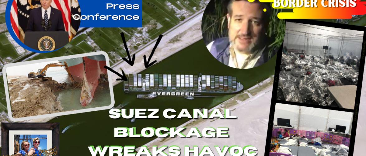 Suez Canal Blockage Wreaks Havoc, Ted Cruz Visits Border Crisis 3/26/21