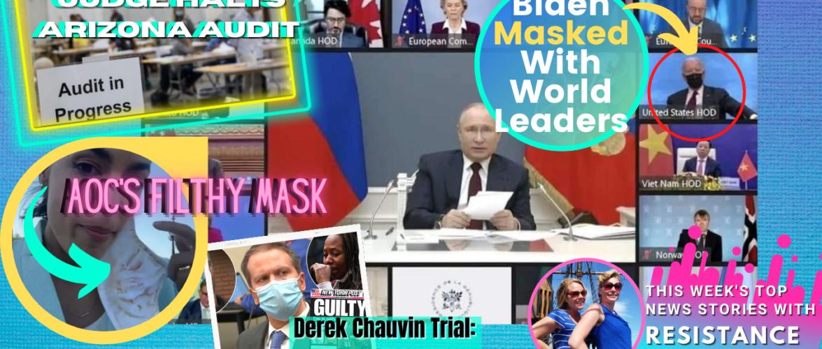 Wild & Wacky Week- Chauvin's Trail Fair? Biden Masked w/ World Leaders- Dems Stop AZ Audit- AOC's Filthy Mask